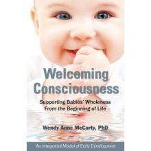 Welcoming Consciousness: Supporting Babies' Wholeness From the Beginning of Life