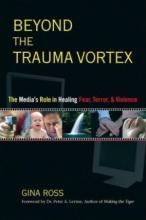 Beyond the Trauma Vortex: The Role of the Media in Healing Fear, Terror, and Vio
