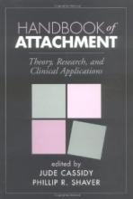 Handbook of Attachment: Theory, Research and Clinical Applications
