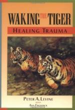 Waking the Tiger: Healing Trauma: the Innate Capacity to Transform Overwhelming