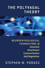 The Polyvagal Theory: Neurophysiological Foundations of Emotions, Attachment, Co