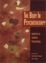 Body in Psychotherapy: Inquiries in Somatic Psychology