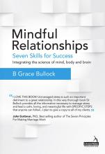 Mindful Relationships: Seven Skills for Success – Integrating the science of mind, body and brain