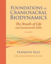 Foundations in Craniosacral Biodynamics, Vol. 1: The Breath of Life and Fundamen