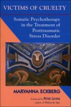 Victims of Cruelty: Somatic Psychotherapy in the Treatment of Posttraumatic Stre