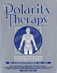 Polarity Therapy (Vol. I) - Randolph Stone