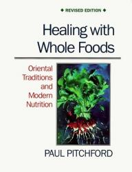 Healing With Whole Food: Oriental Traditions & Modern Nutrition