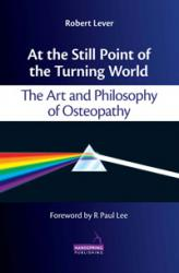 At the Still Point of the Turning World: The Art & Philosophy of Osteopathy